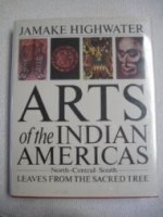 Arts of the Indian Americas: Leaves from the Sacred Tree (Icon Editions)by: Highwater, Jamake - Product Image