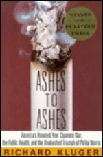 Ashes to Ashes: America's HundredYear Cigarette War, the Public Health, and the Unabashed Triumph of Philip Morrisby: Kluger, Richard - Product Image