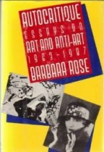 Autocritique: Essays on Art and Anti-Art 1963-1987by: Rose, Barbara - Product Image