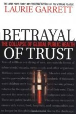 BETRAYAL OF TRUST: THE COLLAPSE OF GLOBAL PUBLIC HEALTHGarrett, Laurie - Product Image