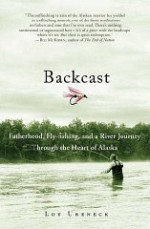 Backcast: Fatherhood, Flyfishing, and a River Journey Through the Heart of Alaskaby: Ureneck, Lou - Product Image