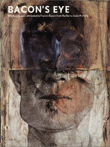 Bacon's Eye: Works on Paper Attributed to Francis Bacon from the Barry Joule Archiveby: Sladen, Mark - Product Image