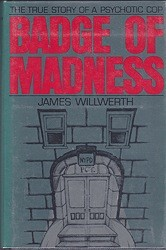 Badge of Madness: The True Story of a Psychotic Cop.by: Willwerth, James - Product Image