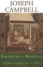 Baksheesh and Brahman: Asian Journals  India (The Collected Works of Joseph Campbell)by: Campbell, Joseph - Product Image