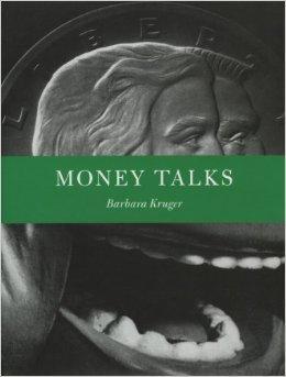 Barbara Kruger: Money Talksby: Kruger, Barbara - Product Image