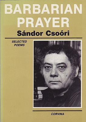 Barbarian Prayer: Selected Poems of Sandor Csooriby: Csoori, Sandor - Product Image