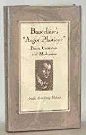 """Baudelaire's """"Argot Plastique"""": Poetic Caricature and ModernismMcLees, Ainslie Armstrong - Product Image"""