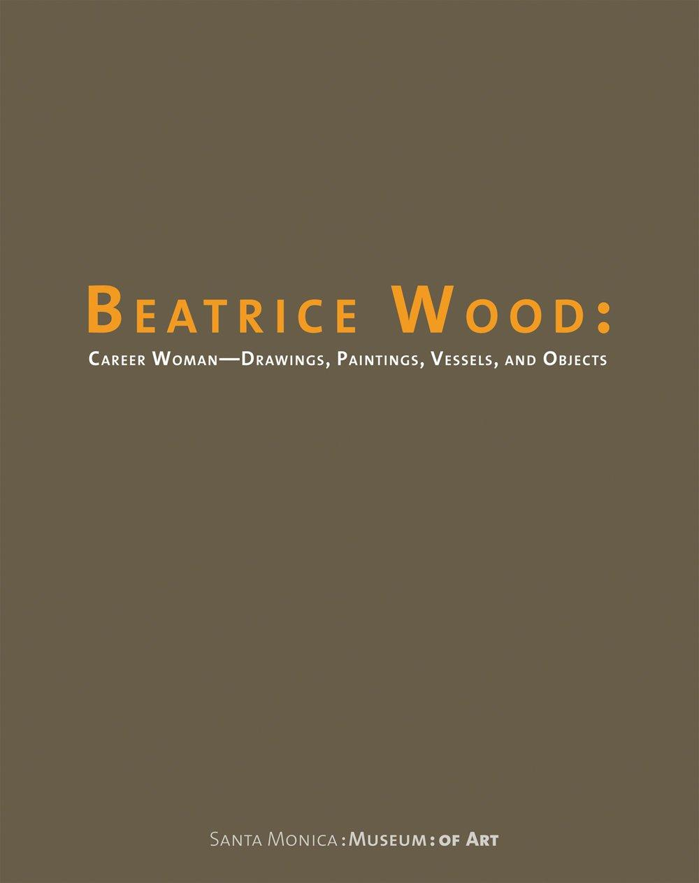 Beatrice Wood: Career Woman: Drawings, Paintings, Vessels, and Objectsby: Clark, Garth - Product Image