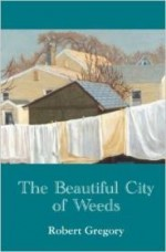 Beautiful City of Weeds, The by: Gregory, Robert - Product Image