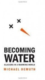 Becoming Water: Glaciers in a Warming World (Rmb Manifestos)by: Demuth, Mike - Product Image