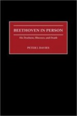 Beethoven in Person: His Deafness, Illnesses, and Deathby: Davies, Peter J. - Product Image