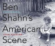 Ben Shahn's American Scene: Photographs, 1938by: Raeburn, John - Product Image