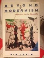 Beyond Modernism: Essays on Art from the 70s and 80sLevin, Kim - Product Image