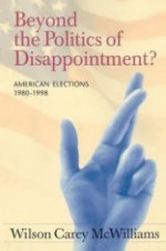 Beyond the Politics of Disappointment?: American Elections, 19801998by: McWilliams, Wilson Carey - Product Image