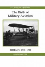 Birth of Military Aviation: Britain, 19031914by: Driver, Hugh - Product Image