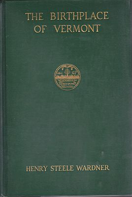 Birthplace of Vermont, The: A History of Windsor to 1781by: Steele Wardner, Henry - Product Image