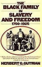 Black Family in Slavery and Freedom, The: 1750-1925by: Gutman, Herbert G. - Product Image