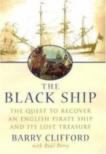 Black Ship, The : The Quest to Recover an English Pirate Ship and Its Lost Treasureby: Clifford, Barry - Product Image