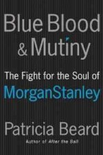 Blue Blood and Mutiny: The Fight for the Soul of Morgan StanleyBeard, Patricia - Product Image
