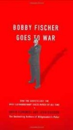 Bobby Fischer Goes to War: How the Soviets Lost the Most Extraordinary Chess Match of All TimeEdmonds, David - Product Image