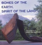 Bones of the Earth, Spirit  the Land  The Sculpture of John Van Alstineby: Capasso, Nicholas - Product Image