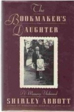 Bookmaker's Daughter, The : A Memory Unboundby: Abbott, Shirley - Product Image