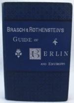Brasch & Rothenstein's Guide of Berlin and Environs - An Index and Guide to Institutions, Places of Amusements, the Principal Public and Business Houses in and about the German Capital - New, Enlarged and Revised EditionBrasch & Rothenstein - Product Image