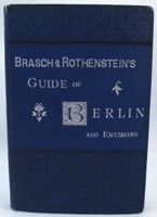 Brasch & Rothenstein's Guide of Berlin and Environs - An Index and Guide to Institutions, Places of Amusements, the Principal Public and Business Houses in and about the German Capital - New, Enlarged and Revised Edition - Product Image
