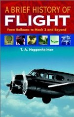 Brief History of Flight, A : From Balloons to Mach 3 and Beyondby: Heppenheimer, T. A. - Product Image