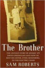 Brother, The - The untold story of atomic spy David Greenglass and how he sent his sister, Ethel Rosenberg, to the electric chairRoberts, Sam - Product Image