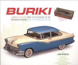 Buriki: Japanese Tin Toys from the Golden Age of the American Automobile: The Yoku Tanaka Collection (Japan Society Series)by: Earle, Joe - Product Image