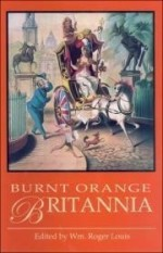 Burnt Orange Britannia: Adventures in History and the Artsby: Louis, Wm. Roger - Product Image