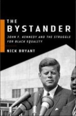 Bystander, The : John F. Kennedy and the Struggle for Black Equalityby: Bryant, Nick - Product Image
