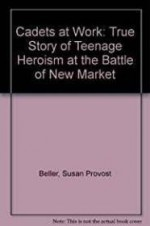 Cadets at War: The True Story of Teenage Heroism at the Battle of New Marketby: Beller, Susan Provost - Product Image