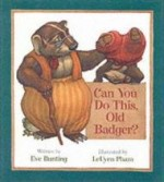 Can You Do This, Old Badger?by: Bunting, Eve and LeUyen Pham - Product Image
