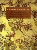 Candace Wheeler: The Art and Enterprise of American Design, 18751900by: Peck, Amelia - Product Image