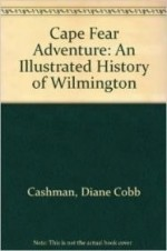 Cape Fear Adventure: An Illustrated History of Wilmingtonby: Cashman, Diane Cobb - Product Image