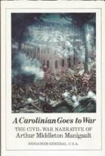 Carolinian goes to war: the Civil War narrative of Arthur Middleton Manigault, Brigadier General, C.S.A, AManigault, Arthur Middleton - Product Image