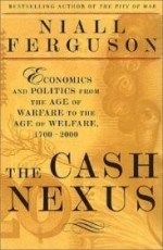 Cash Nexus, The : Economics And Politics From The Age Of Warfare Through The Age Of Welfare, 1700-2000by: Ferguson, Niall - Product Image