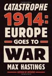 Catastrophe 1914: Europe Goes to WarHastings, Max - Product Image