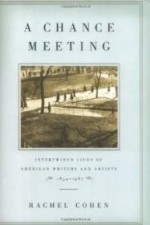Chance Meeting, A : Intertwined Lives of American Writers and Artists, 18541967by: Cohen, Rachel - Product Image