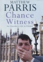 Chance Witness: An Outsider's Life in Politicsby: Parris, Matthew - Product Image