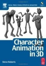 Character Animation in 3D, : Use traditional drawing techniques to produce stunning CGI animation (Focal Press Visual Effects and Animation)by: Roberts, Steve - Product Image
