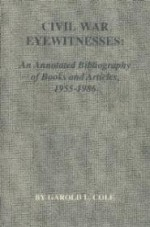 Civil War Eyewitness: An Annotated Bibliography of Books and Articles, 19551986by: Cole, Garold L. - Product Image