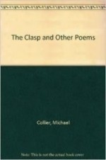 Clasp and Other Poems, The  (Wesleyan New Poets)by: Collier, Michael - Product Image