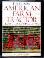 Classic American Farm Tractor, The : From the Beginnings To 1960by: Halsey, Adam - Product Image