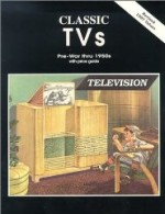 Classic TVs PreWar thru 1950s with Price Guideby: No Author - Product Image