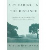 Clearing in the Distance - Frederick Law Olmsted and America in the Nineteenth Century, Aby: Rybczynski, Witold - Product Image