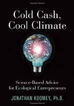 Cold Cash, Cool Climate: ScienceBased Advice for Ecological Entrepreneursby: Koomey, Jonathan  - Product Image