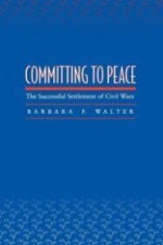 Committing to Peace: The Successful Settlement of Civil Warsby: Walter, Barbara F. - Product Image